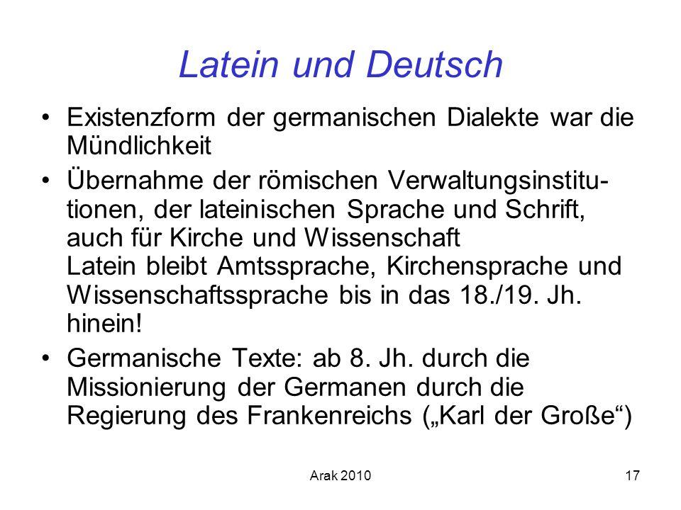 Latein und Deutsch Existenzform der germanischen Dialekte war die Mündlichkeit.