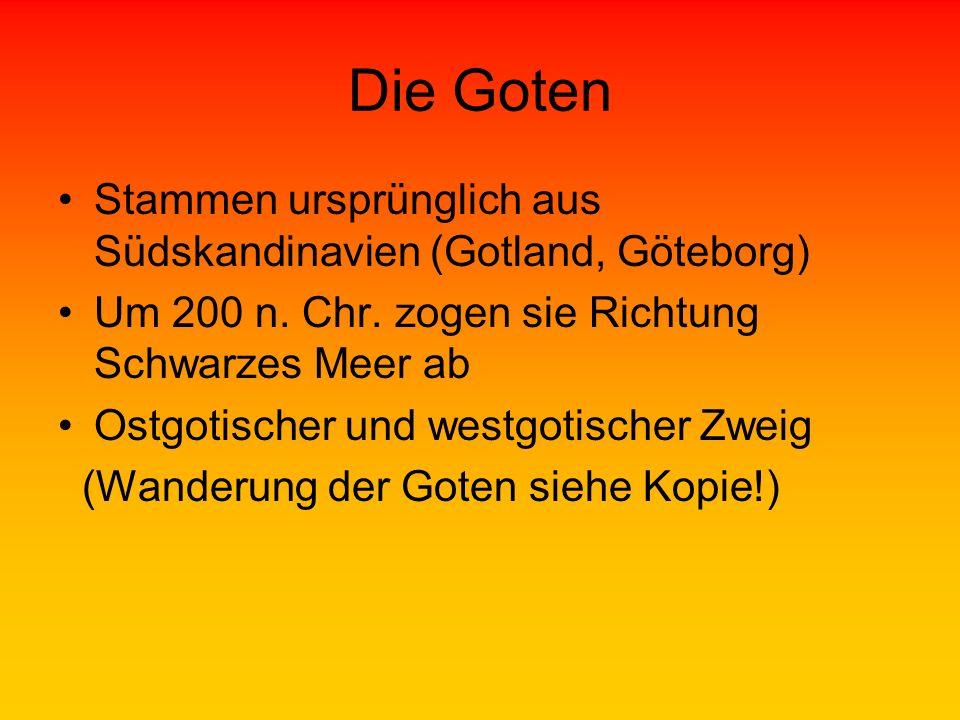 Die Goten Stammen ursprünglich aus Südskandinavien (Gotland, Göteborg)