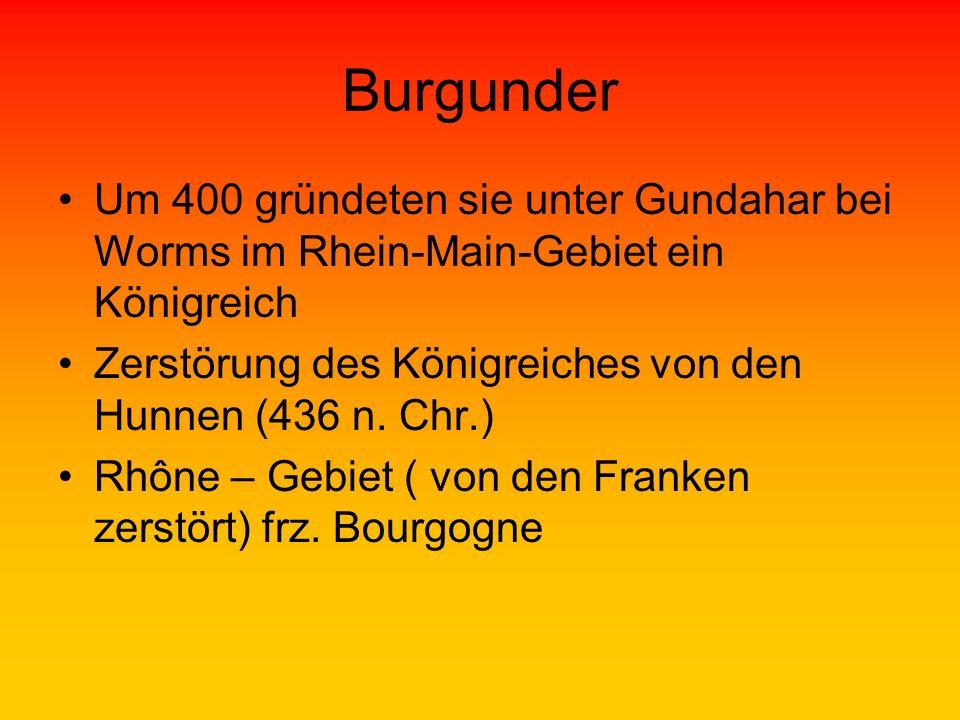 Burgunder Um 400 gründeten sie unter Gundahar bei Worms im Rhein-Main-Gebiet ein Königreich.