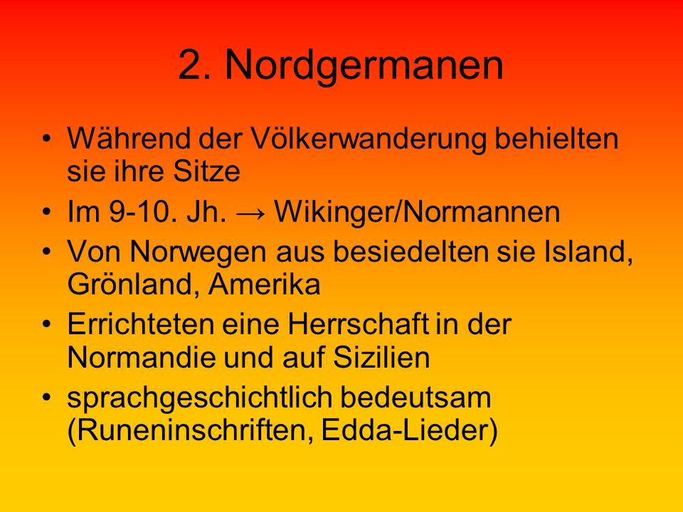 2. Nordgermanen Während der Völkerwanderung behielten sie ihre Sitze