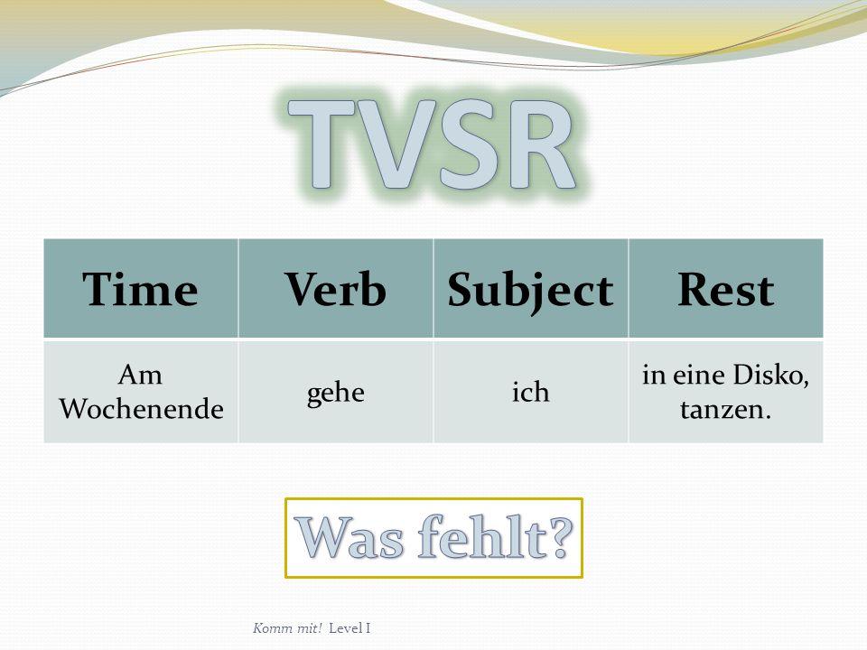 TVSR Was fehlt Time Verb Subject Rest Am Wochenende gehe ich