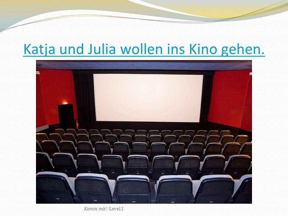Katja und Julia wollen ins Kino gehen.