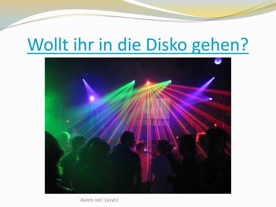 Wollt ihr in die Disko gehen