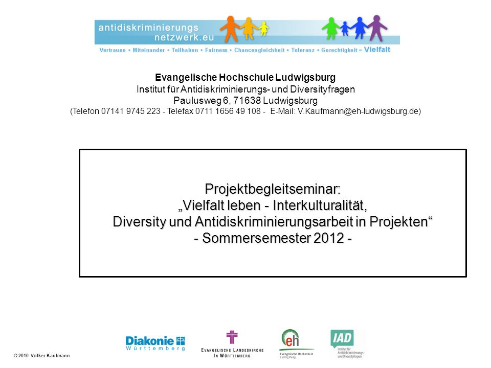 "Projektbegleitseminar: ""Vielfalt leben - Interkulturalität, Diversity und Antidiskriminierungsarbeit in Projekten - Sommersemester 2012 -"