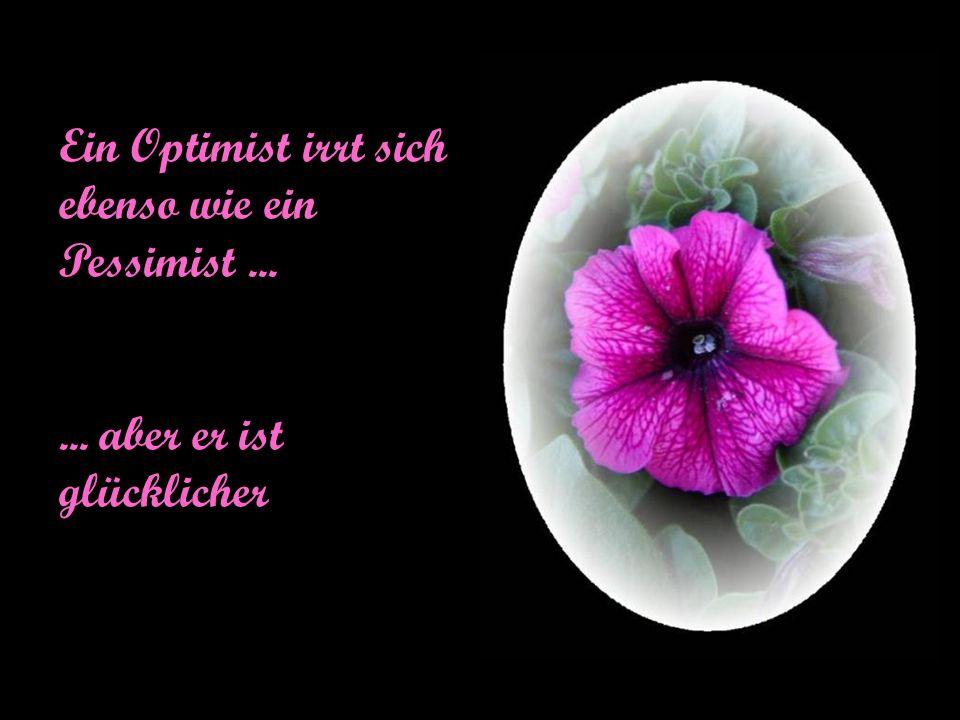 Ein Optimist irrt sich ebenso wie ein Pessimist ...