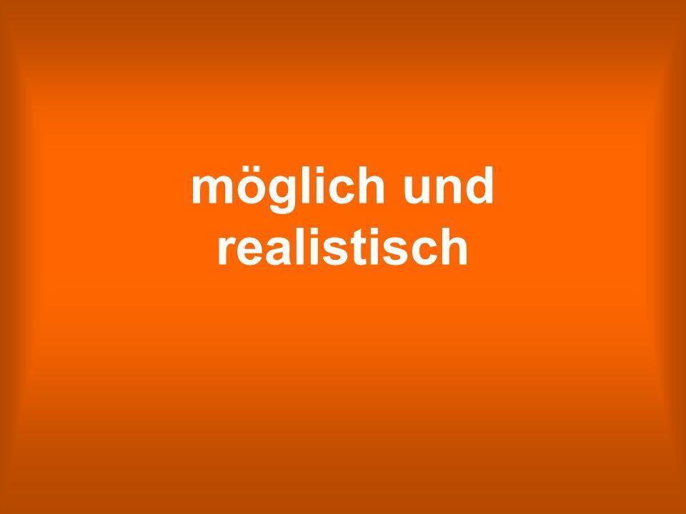 möglich und realistisch