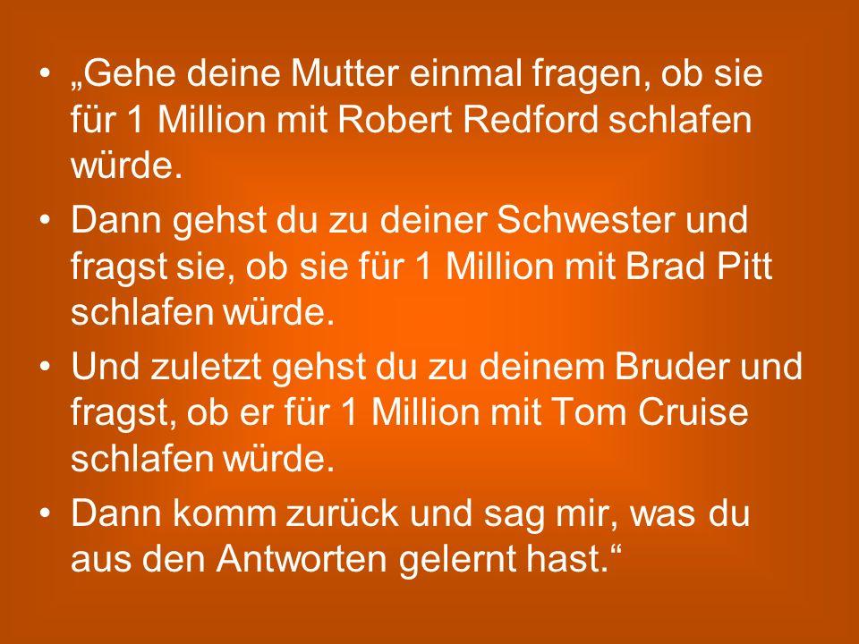 """""""Gehe deine Mutter einmal fragen, ob sie für 1 Million mit Robert Redford schlafen würde."""