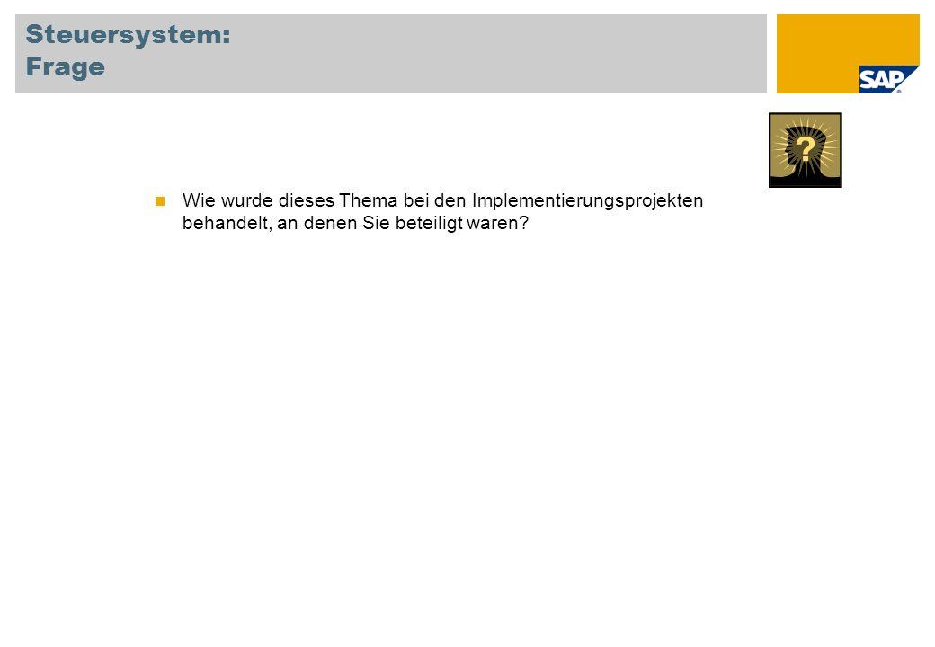 Steuersystem: Frage Wie wurde dieses Thema bei den Implementierungsprojekten behandelt, an denen Sie beteiligt waren