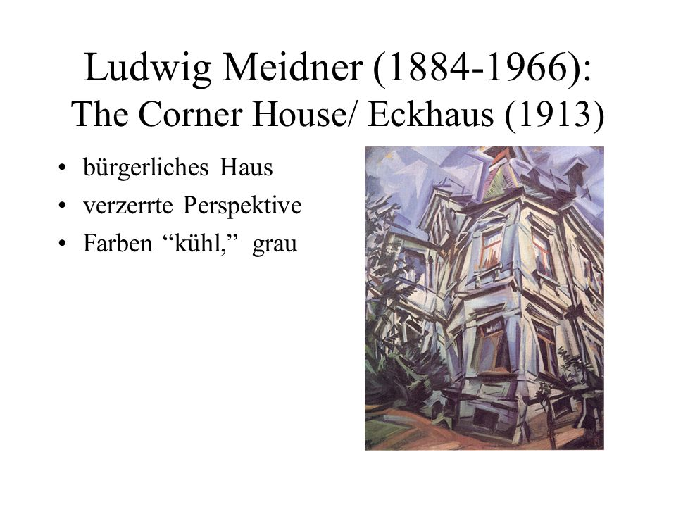 Ludwig Meidner ( ): The Corner House/ Eckhaus (1913)