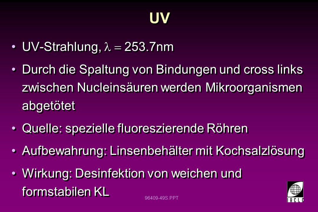 UV UV-Strahlung, l = 253.7nm. Durch die Spaltung von Bindungen und cross links zwischen Nucleinsäuren werden Mikroorganismen abgetötet.