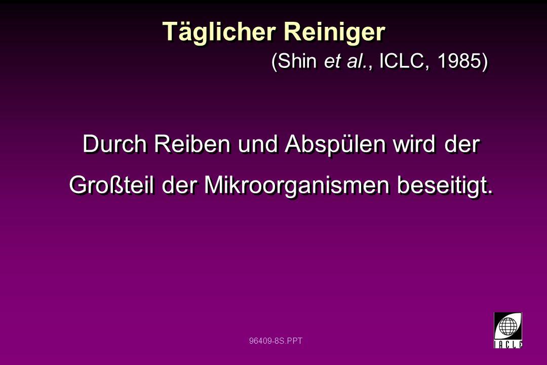 Täglicher Reiniger (Shin et al., ICLC, 1985) Durch Reiben und Abspülen wird der Großteil der Mikroorganismen beseitigt.
