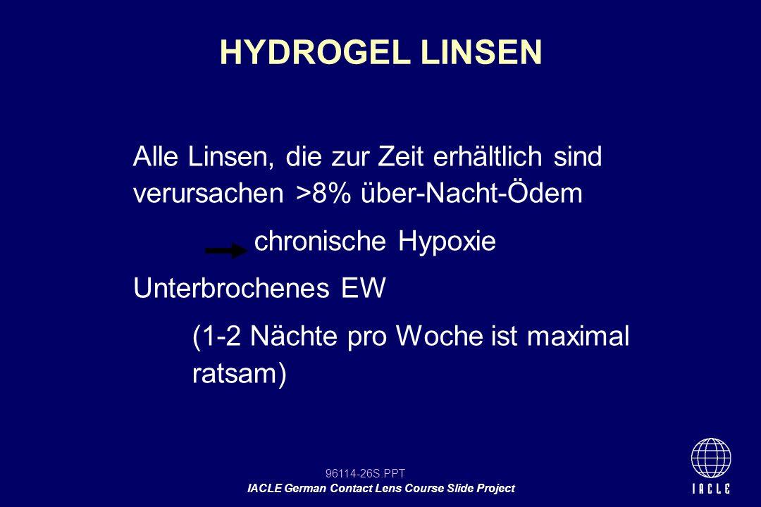 HYDROGEL LINSEN Alle Linsen, die zur Zeit erhältlich sind verursachen >8% über-Nacht-Ödem. chronische Hypoxie.