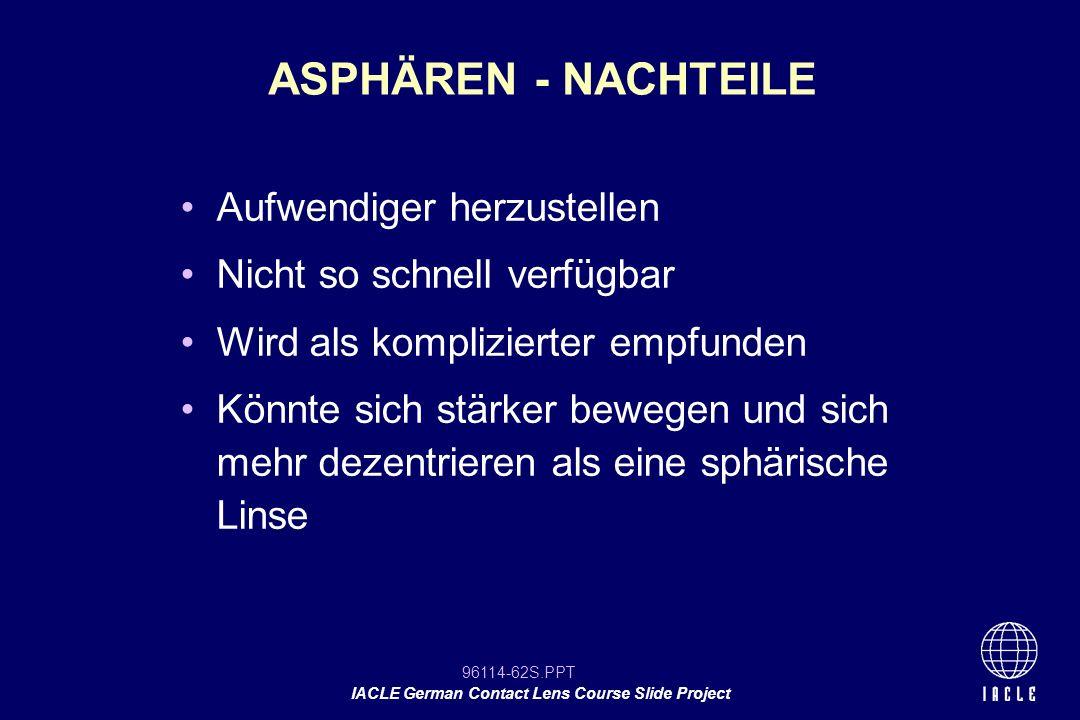 ASPHÄREN - NACHTEILE Aufwendiger herzustellen