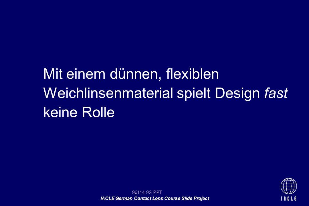 Mit einem dünnen, flexiblen Weichlinsenmaterial spielt Design fast keine Rolle
