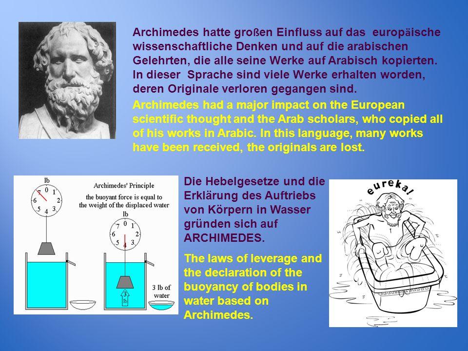 Archimedes hatte großen Einfluss auf das europäische wissenschaftliche Denken und auf die arabischen Gelehrten, die alle seine Werke auf Arabisch kopierten. In dieser Sprache sind viele Werke erhalten worden, deren Originale verloren gegangen sind.