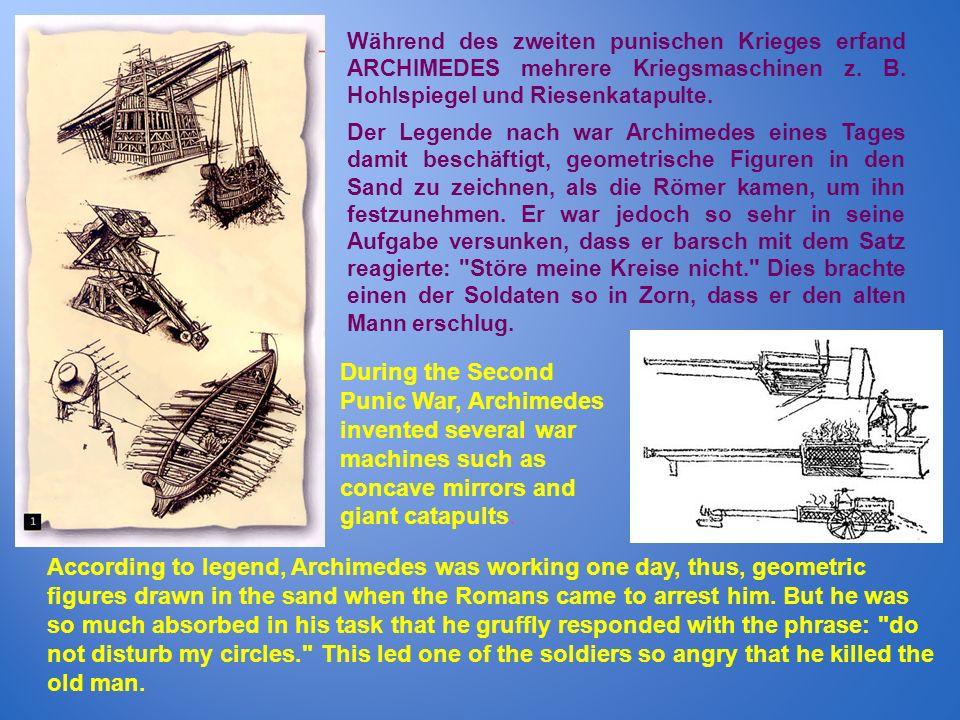 Während des zweiten punischen Krieges erfand ARCHIMEDES mehrere Kriegsmaschinen z. B. Hohlspiegel und Riesenkatapulte.