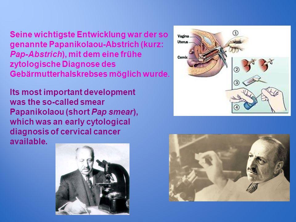 Seine wichtigste Entwicklung war der so genannte Papanikolaou-Abstrich (kurz: Pap-Abstrich), mit dem eine frühe zytologische Diagnose des Gebärmutterhalskrebses möglich wurde.