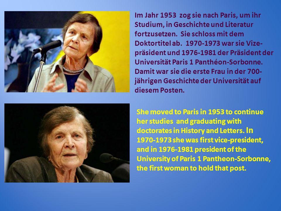 Im Jahr 1953 zog sie nach Paris, um ihr Studium, in Geschichte und Literatur fortzusetzen. Sie schloss mit dem Doktortitel ab. 1970-1973 war sie Vize-präsident und 1976-1981 der Präsident der Universität Paris 1 Panthéon-Sorbonne. Damit war sie die erste Frau in der 700- jährigen Geschichte der Universität auf diesem Posten.
