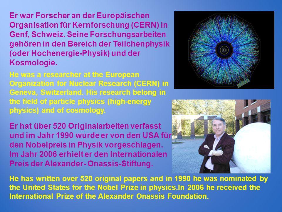 Er war Forscher an der Europäischen Organisation für Kernforschung (CERN) in Genf, Schweiz. Seine Forschungsarbeiten gehören in den Bereich der Teilchenphysik (oder Hochenergie-Physik) und der Kosmologie.