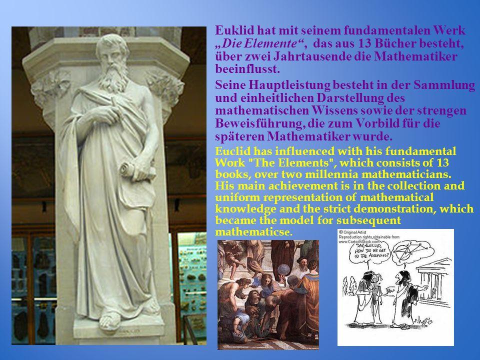 """Euklid hat mit seinem fundamentalen Werk """"Die Elemente , das aus 13 Bücher besteht, über zwei Jahrtausende die Mathematiker beeinflusst."""