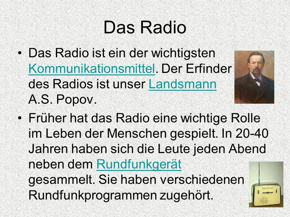 Das Radio Das Radio ist ein der wichtigsten Kommunikationsmittel. Der Erfinder des Radios ist unser Landsmann A.S. Popov.