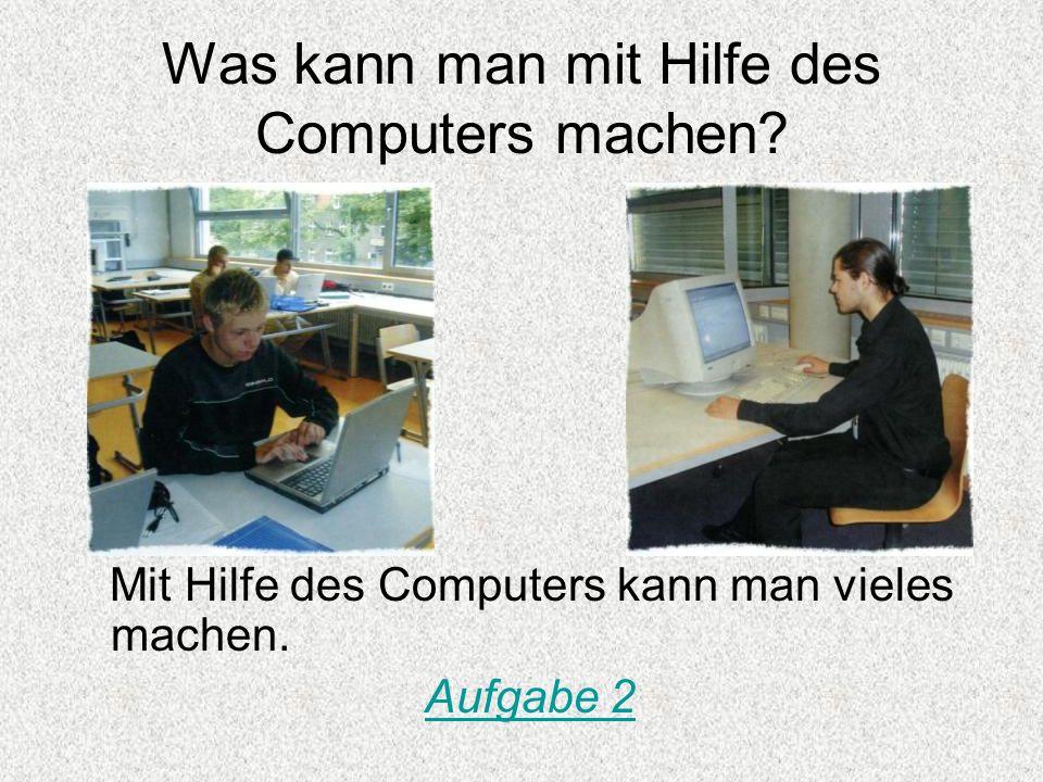 Was kann man mit Hilfe des Computers machen