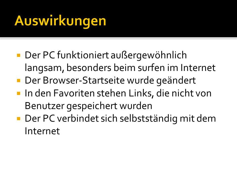 Auswirkungen Der PC funktioniert außergewöhnlich langsam, besonders beim surfen im Internet. Der Browser-Startseite wurde geändert.