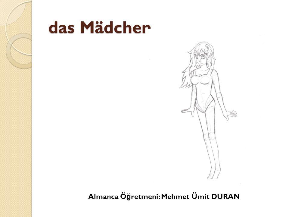 das Mädchen Almanca Öğretmeni: Mehmet Ümit DURAN
