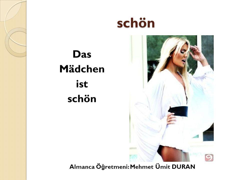 schön Das Mädchen ist schön Almanca Öğretmeni: Mehmet Ümit DURAN