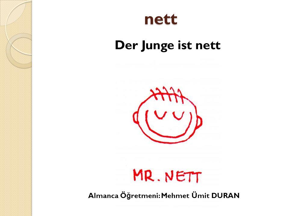 nett Der Junge ist nett Almanca Öğretmeni: Mehmet Ümit DURAN