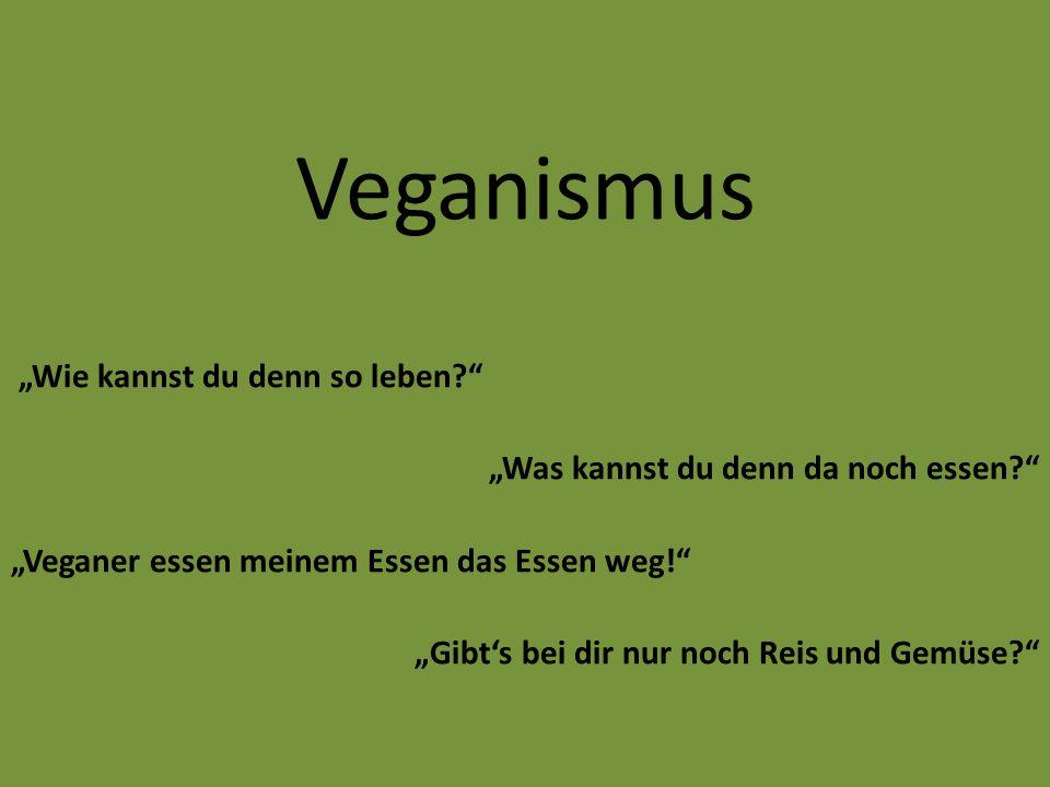"""Veganismus """"Wie kannst du denn so leben"""