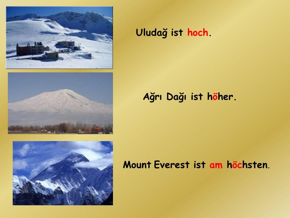 Uludağ ist hoch. Ağrı Dağı ist höher. Mount Everest ist am höchsten.