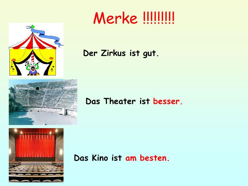 Merke !!!!!!!!! Der Zirkus ist gut. Das Theater ist besser.