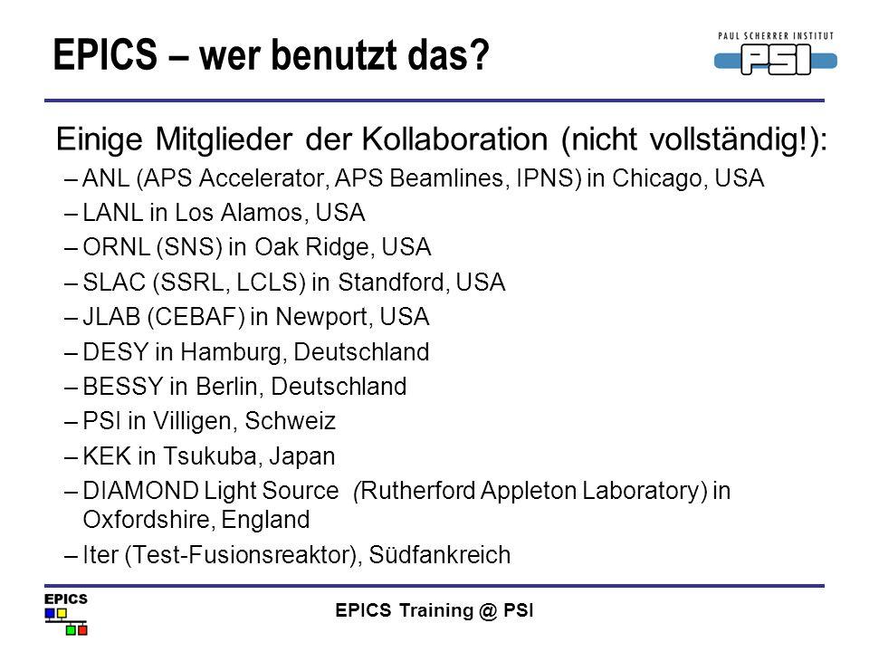 EPICS – wer benutzt das Einige Mitglieder der Kollaboration (nicht vollständig!): ANL (APS Accelerator, APS Beamlines, IPNS) in Chicago, USA.