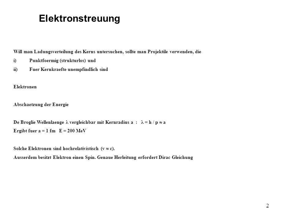 Elektronstreuung Will man Ladungsverteilung des Kerns untersuchen, sollte man Projektile verwenden, die.