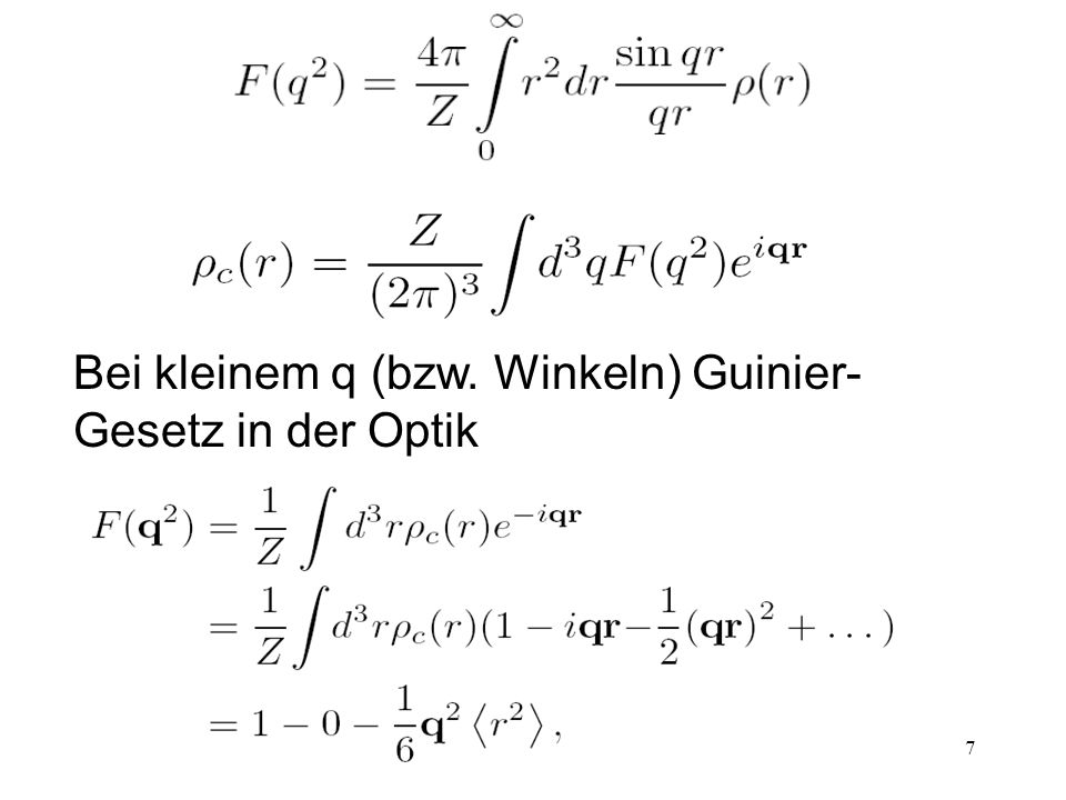 Bei kleinem q (bzw. Winkeln) Guinier-Gesetz in der Optik