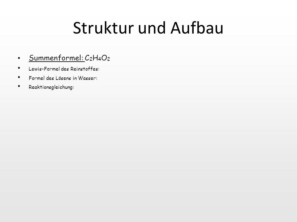 Struktur und Aufbau Summenformel: C2H4O2 Lewis-Formel des Reinstoffes: