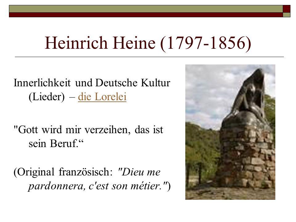 Heinrich Heine (1797-1856) Innerlichkeit und Deutsche Kultur (Lieder) – die Lorelei. Gott wird mir verzeihen, das ist sein Beruf.