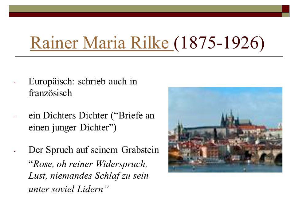 Rainer Maria Rilke (1875-1926) Europäisch: schrieb auch in französisch