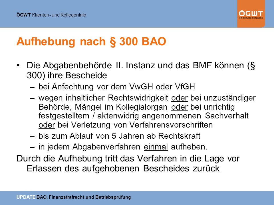 Aufhebung nach § 300 BAO Die Abgabenbehörde II. Instanz und das BMF können (§ 300) ihre Bescheide. bei Anfechtung vor dem VwGH oder VfGH.