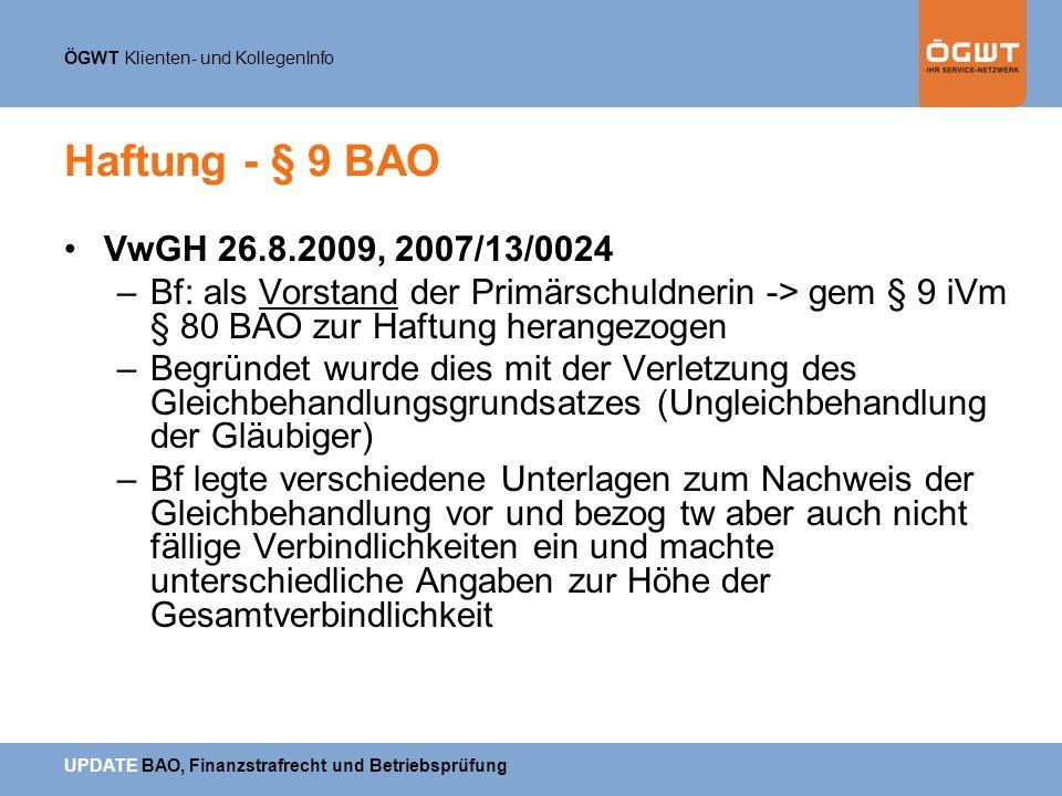 Haftung - § 9 BAO VwGH 26.8.2009, 2007/13/0024. Bf: als Vorstand der Primärschuldnerin -> gem § 9 iVm § 80 BAO zur Haftung herangezogen.