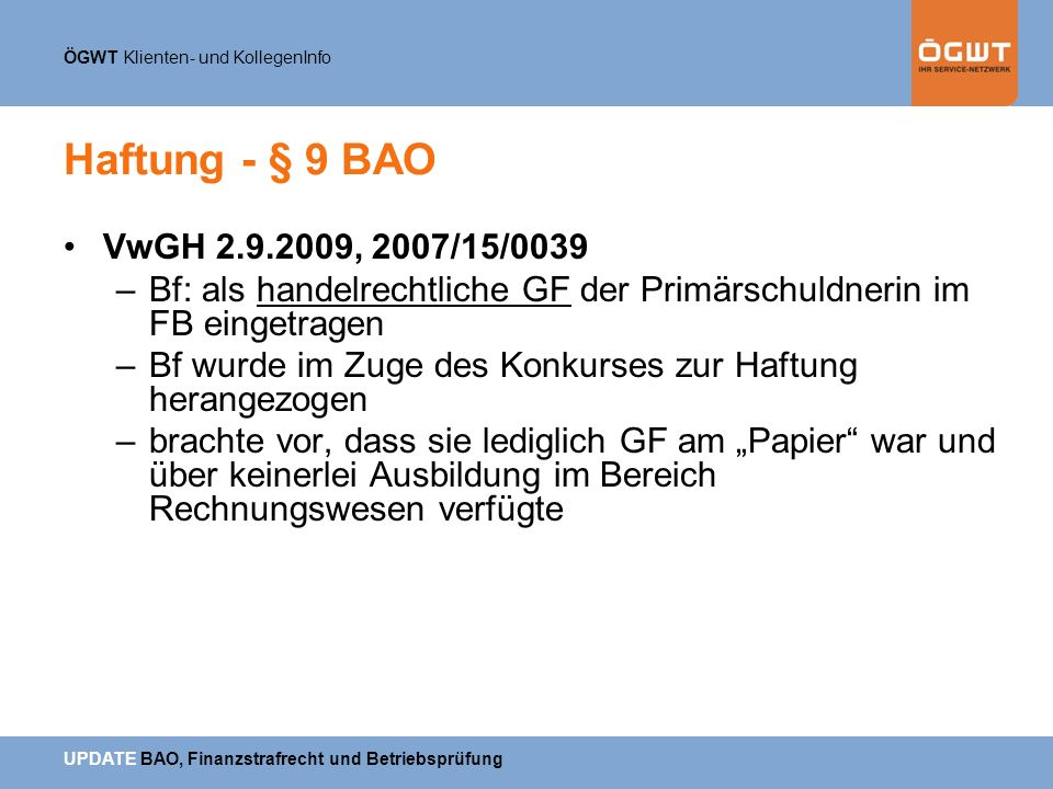 Haftung - § 9 BAO VwGH 2.9.2009, 2007/15/0039. Bf: als handelrechtliche GF der Primärschuldnerin im FB eingetragen.