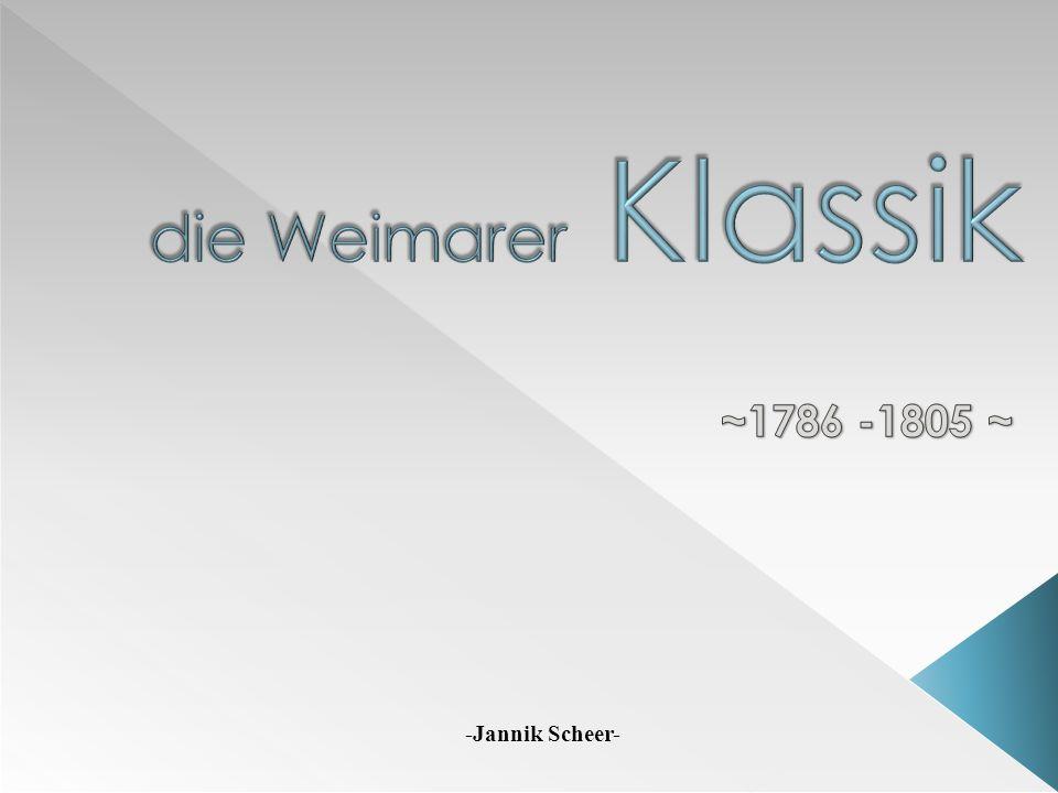die Weimarer Klassik ~1786 -1805 ~ -Jannik Scheer-