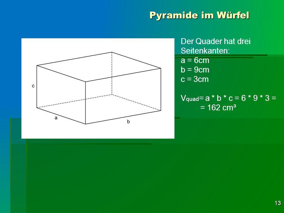 Pyramide im Würfel Der Quader hat drei Seitenkanten: a = 6cm b = 9cm