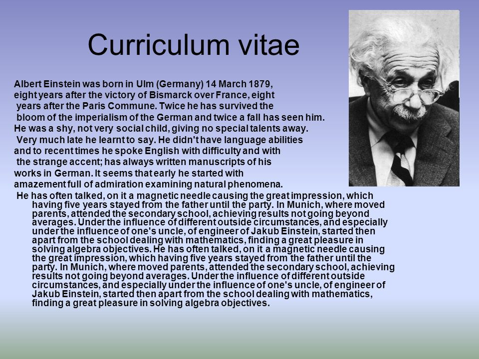 Curriculum vitae Albert Einstein was born in Ulm (Germany) 14 March 1879, eight years after the victory of Bismarck over France, eight.