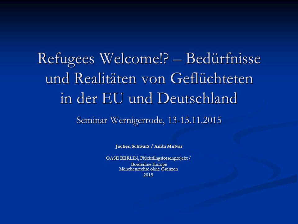 Refugees Welcome! – Bedürfnisse und Realitäten von Geflüchteten in der EU und Deutschland Seminar Wernigerrode, 13-15.11.2015