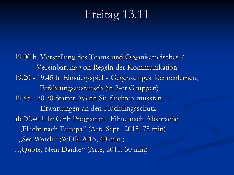 Freitag 13.11 19.00 h. Vorstellung des Teams und Organisatorisches /