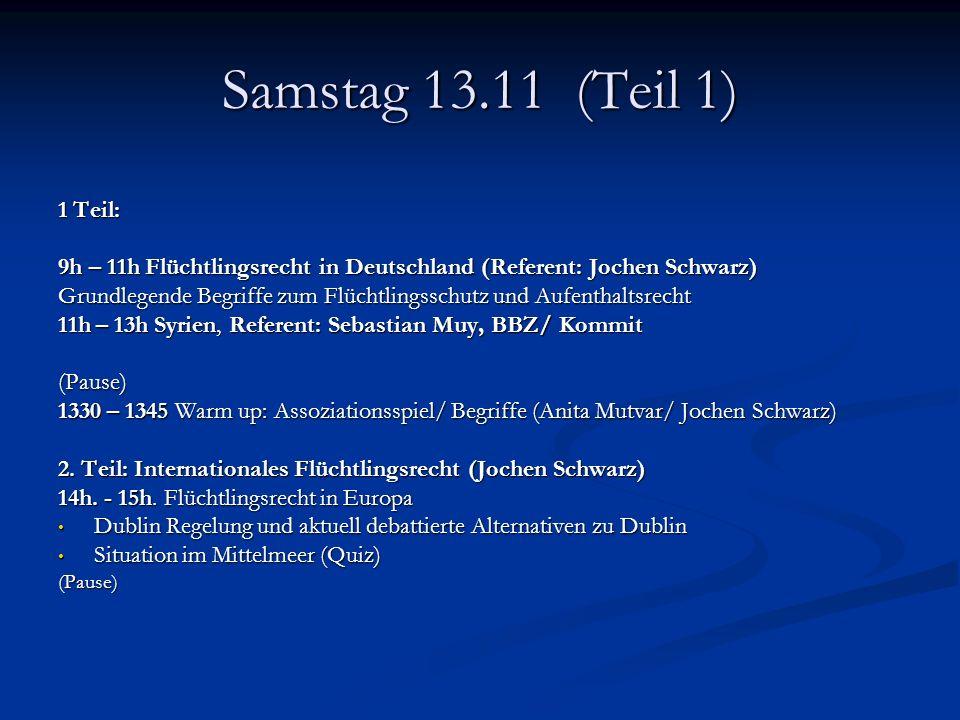 Samstag 13.11 (Teil 1) 1 Teil: 9h – 11h Flüchtlingsrecht in Deutschland (Referent: Jochen Schwarz)