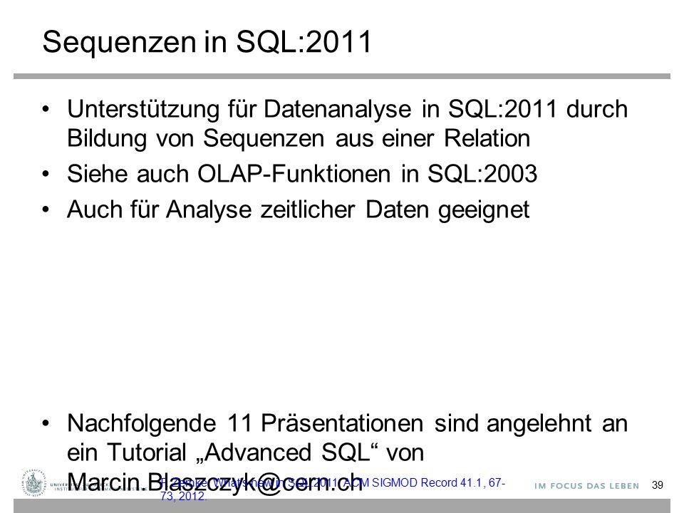 Sequenzen in SQL:2011 Unterstützung für Datenanalyse in SQL:2011 durch Bildung von Sequenzen aus einer Relation.