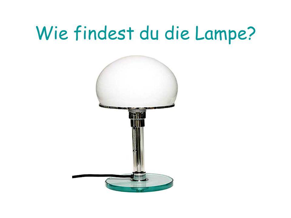Wie findest du die Lampe